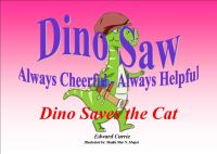 Dino Saw - Always Cheerful - Always Helpful - Dino Saves the Cat